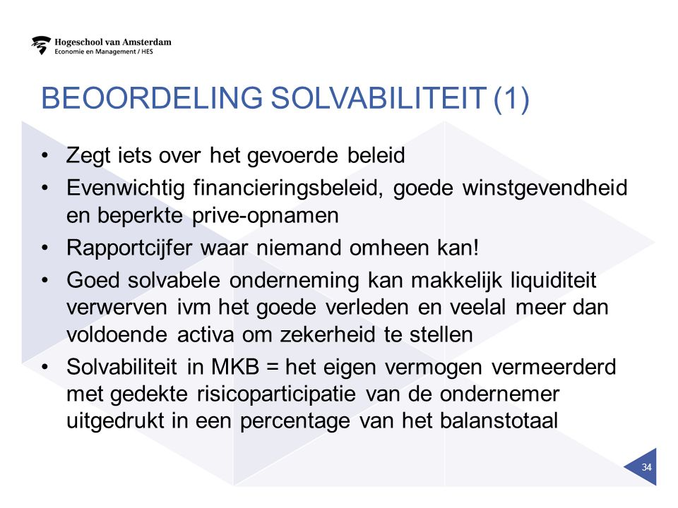 BEOORDELING SOLVABILITEIT (1) Zegt iets over het gevoerde beleid Evenwichtig financieringsbeleid, goede winstgevendheid en beperkte prive-opnamen Rapportcijfer waar niemand omheen kan.