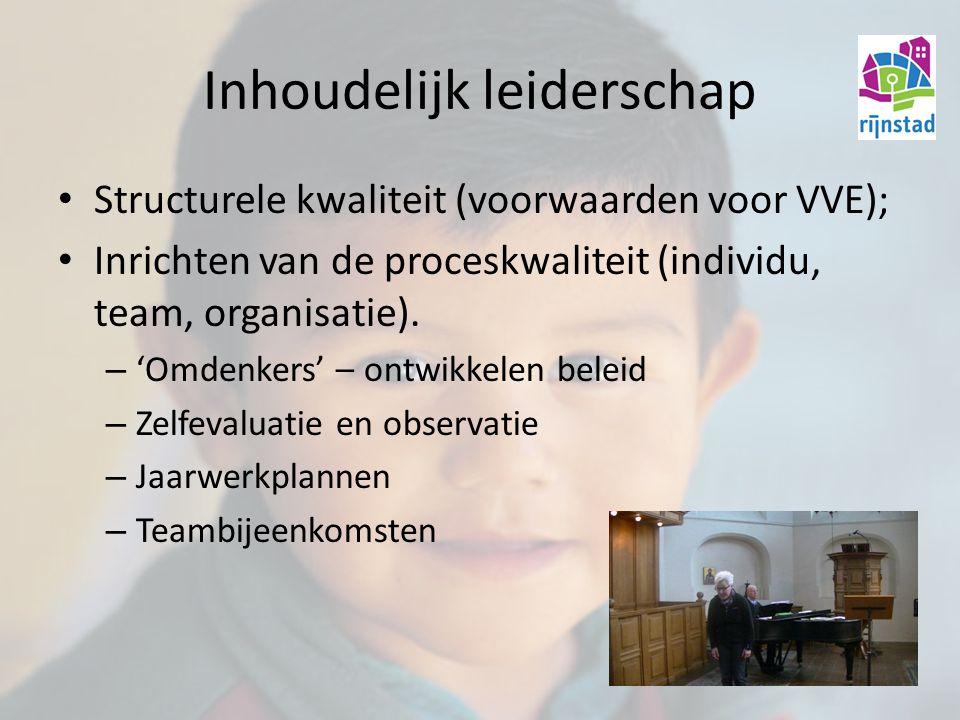 Inhoudelijk leiderschap Structurele kwaliteit (voorwaarden voor VVE); Inrichten van de proceskwaliteit (individu, team, organisatie).
