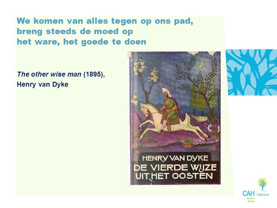 We komen van alles tegen op ons pad, breng steeds de moed op het ware, het goede te doen The other wise man (1895), Henry van Dyke