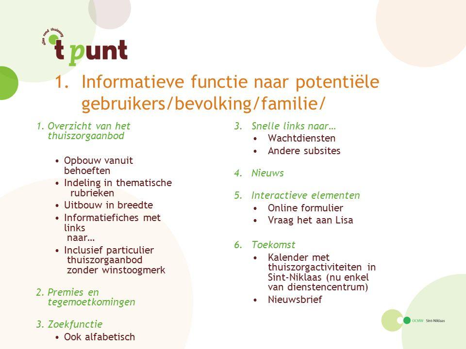 1.Informatieve functie naar potentiële gebruikers/bevolking/familie/ 1.Overzicht van het thuiszorgaanbod Opbouw vanuit behoeften Indeling in thematisc