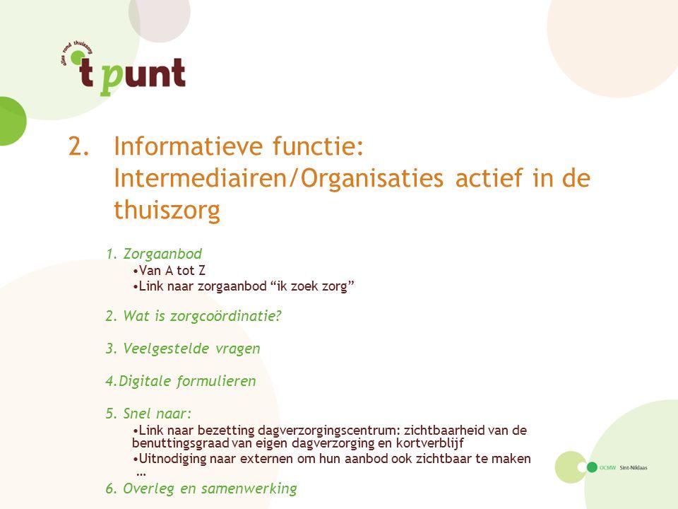 """2.Informatieve functie: Intermediairen/Organisaties actief in de thuiszorg 1. Zorgaanbod Van A tot Z Link naar zorgaanbod """"ik zoek zorg"""" 2. Wat is zor"""