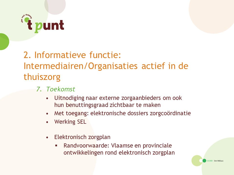 2. Informatieve functie: Intermediairen/Organisaties actief in de thuiszorg 7.Toekomst Uitnodiging naar externe zorgaanbieders om ook hun benuttingsgr