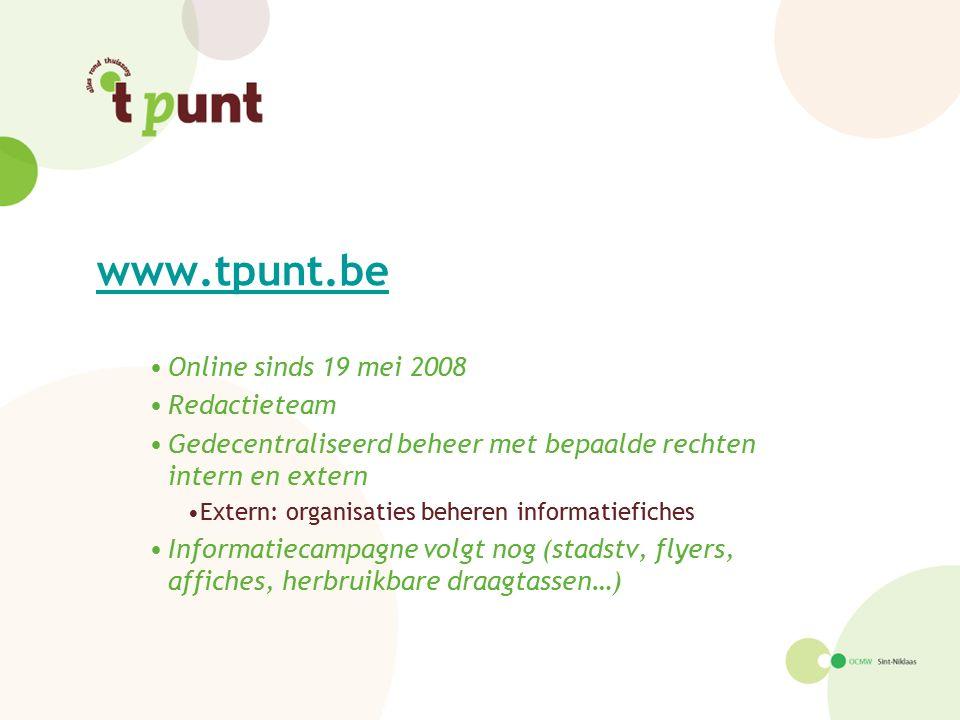 www.tpunt.be Online sinds 19 mei 2008 Redactieteam Gedecentraliseerd beheer met bepaalde rechten intern en extern Extern: organisaties beheren informa