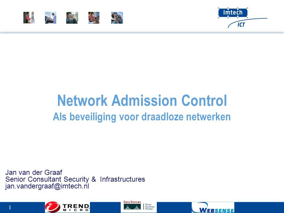 1 Network Admission Control Als beveiliging voor draadloze netwerken Jan van der Graaf Senior Consultant Security & Infrastructures jan.vandergraaf@imtech.nl