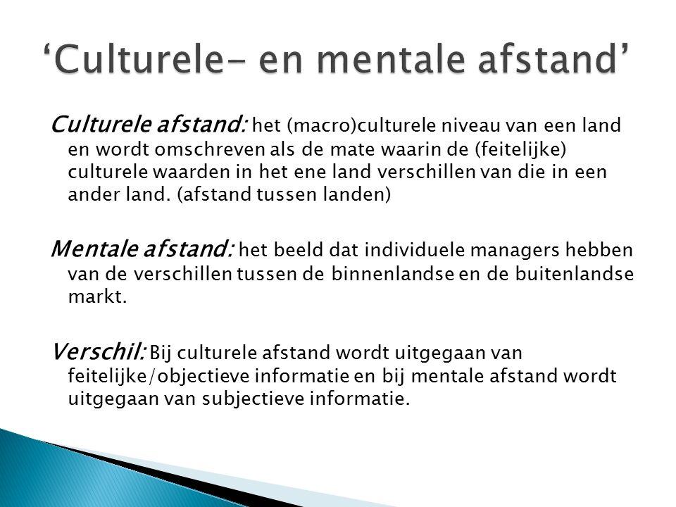 Culturele afstand: het (macro)culturele niveau van een land en wordt omschreven als de mate waarin de (feitelijke) culturele waarden in het ene land verschillen van die in een ander land.