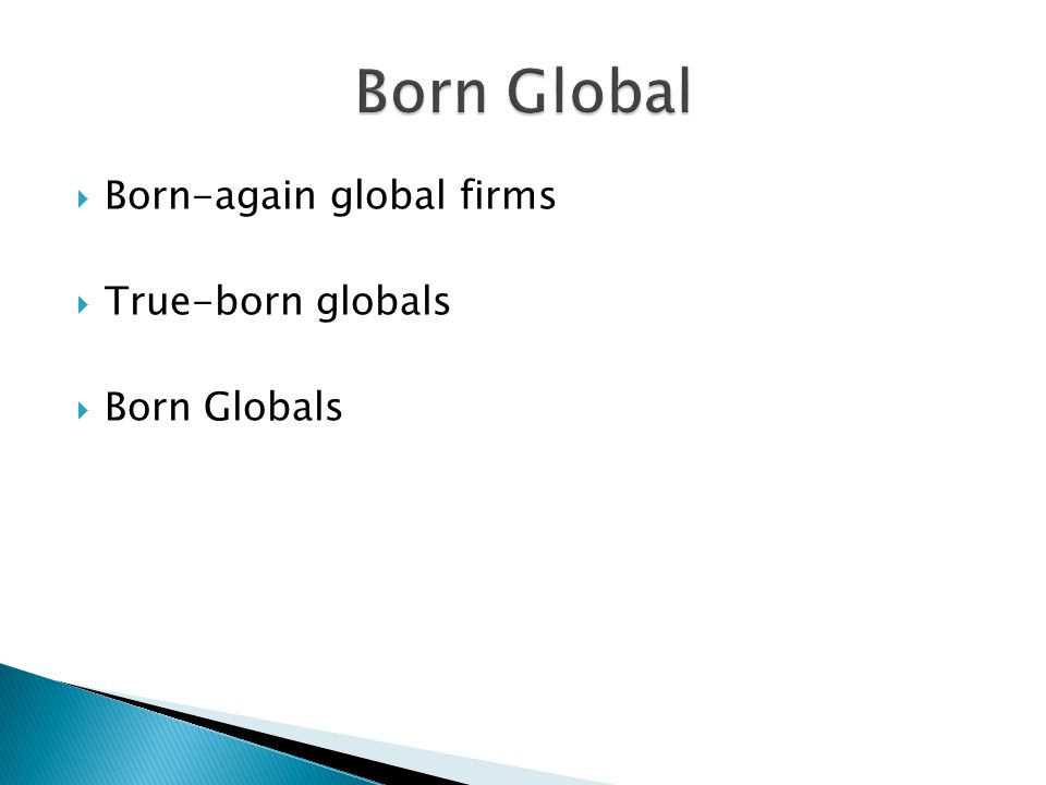  Born-again global firms  True-born globals  Born Globals