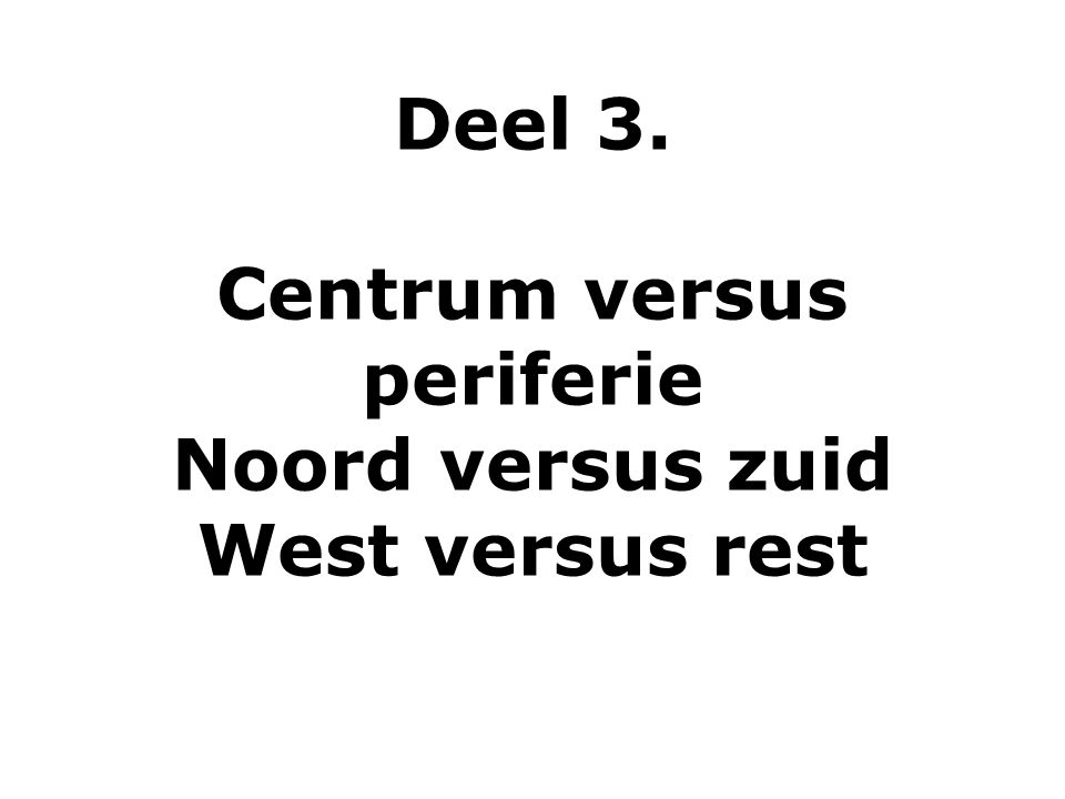 Deel 3. Centrum versus periferie Noord versus zuid West versus rest