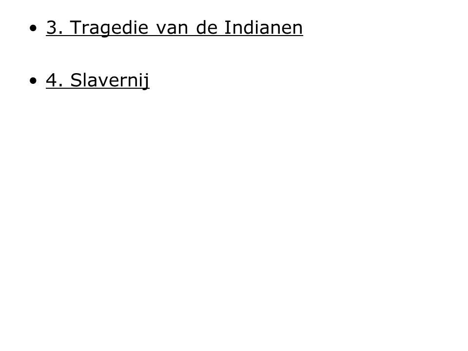3. Tragedie van de Indianen 4. Slavernij