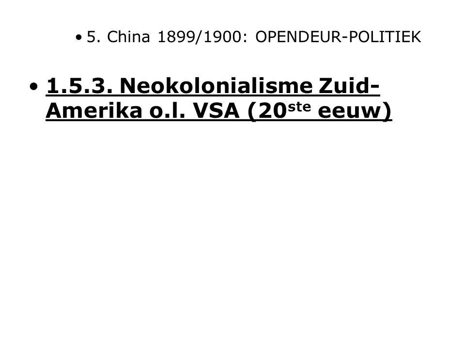 5. China 1899/1900: OPENDEUR-POLITIEK 1.5.3. Neokolonialisme Zuid- Amerika o.l. VSA (20 ste eeuw)