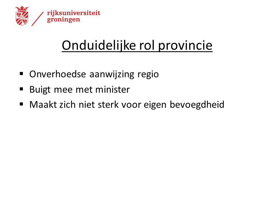 Onduidelijke rol provincie  Onverhoedse aanwijzing regio  Buigt mee met minister  Maakt zich niet sterk voor eigen bevoegdheid 19