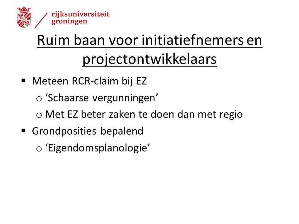 Ruim baan voor initiatiefnemers en projectontwikkelaars  Meteen RCR-claim bij EZ o 'Schaarse vergunningen' o Met EZ beter zaken te doen dan met regio  Grondposities bepalend o 'Eigendomsplanologie' 20