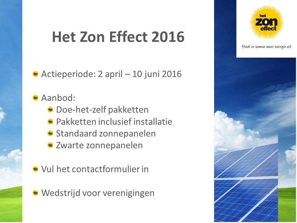 Het Zon Effect 2016 Actieperiode: 2 april – 10 juni 2016 Aanbod: Doe-het-zelf pakketten Pakketten inclusief installatie Standaard zonnepanelen Zwarte zonnepanelen Vul het contactformulier in Wedstrijd voor verenigingen