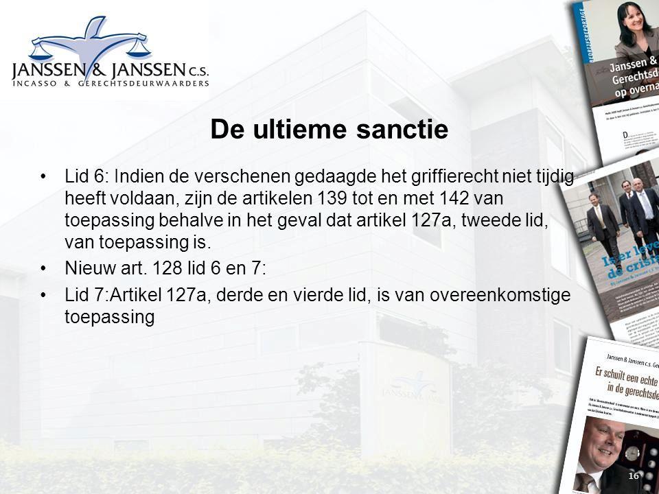 16 De ultieme sanctie Lid 6: Indien de verschenen gedaagde het griffierecht niet tijdig heeft voldaan, zijn de artikelen 139 tot en met 142 van toepassing behalve in het geval dat artikel 127a, tweede lid, van toepassing is.