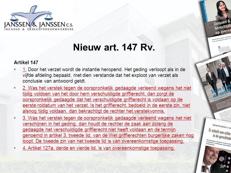 20 Nieuw art. 147 Rv. Artikel 147 1. Door het verzet wordt de instantie heropend.