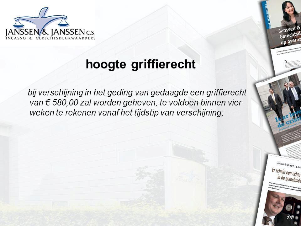 28 hoogte griffierecht bij verschijning in het geding van gedaagde een griffierecht van € 580,00 zal worden geheven, te voldoen binnen vier weken te rekenen vanaf het tijdstip van verschijning;