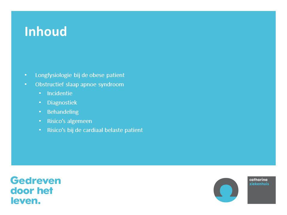 Inhoud Longfysiologie bij de obese patient Obstructief slaap apnoe syndroom Incidentie Diagnostiek Behandeling Risico's algemeen Risico's bij de cardiaal belaste patient