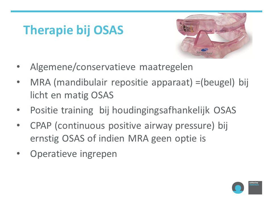Algemene/conservatieve maatregelen MRA (mandibulair repositie apparaat) =(beugel) bij licht en matig OSAS Positie training bij houdingingsafhankelijk OSAS CPAP (continuous positive airway pressure) bij ernstig OSAS of indien MRA geen optie is Operatieve ingrepen Therapie bij OSAS