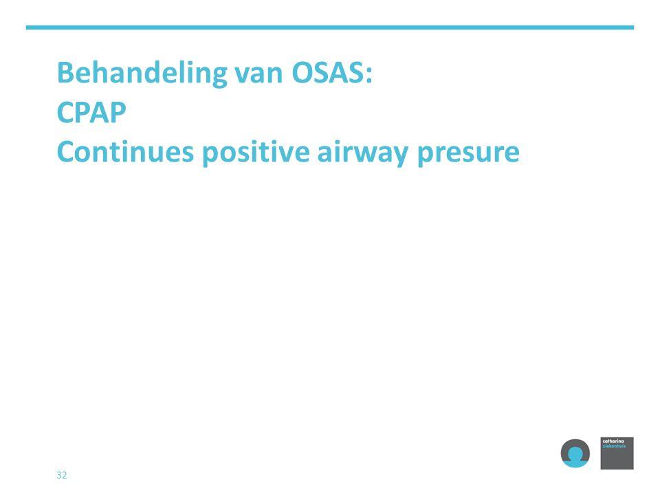 Behandeling van OSAS: CPAP Continues positive airway presure 32