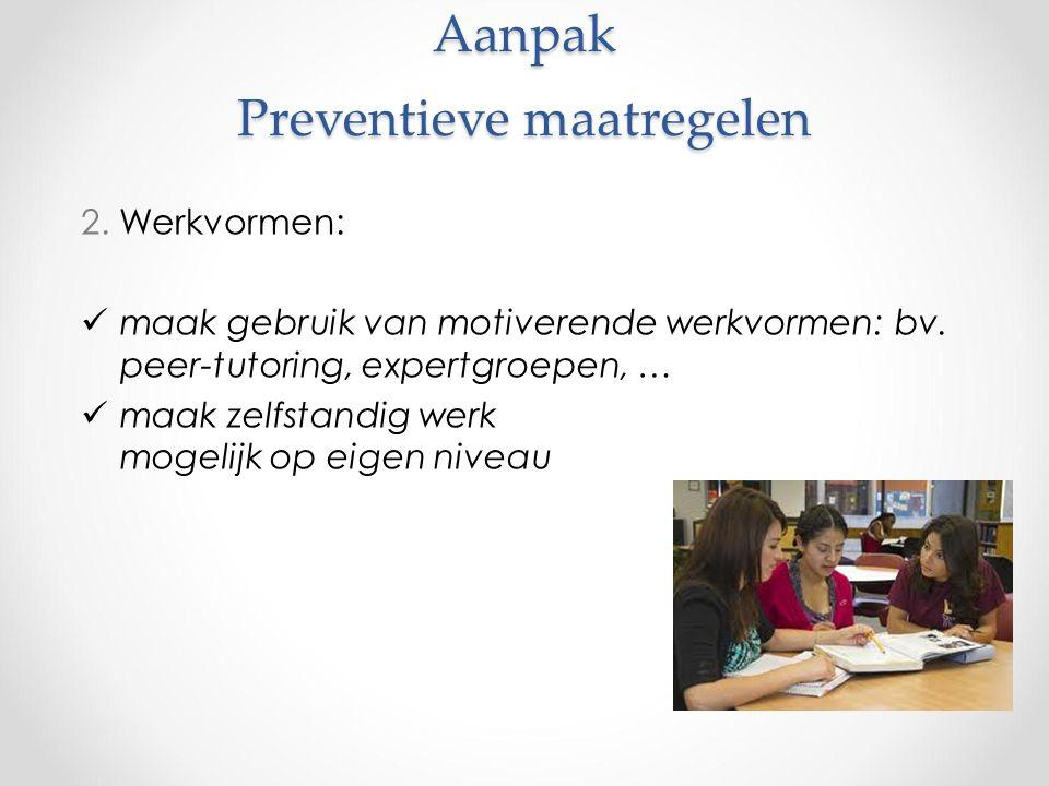 Aanpak Preventieve maatregelen 2. Werkvormen: maak gebruik van motiverende werkvormen: bv.