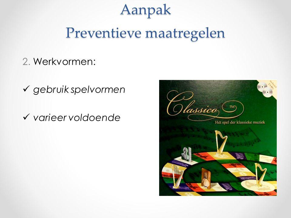 Aanpak Preventieve maatregelen 2. Werkvormen: gebruik spelvormen varieer voldoende