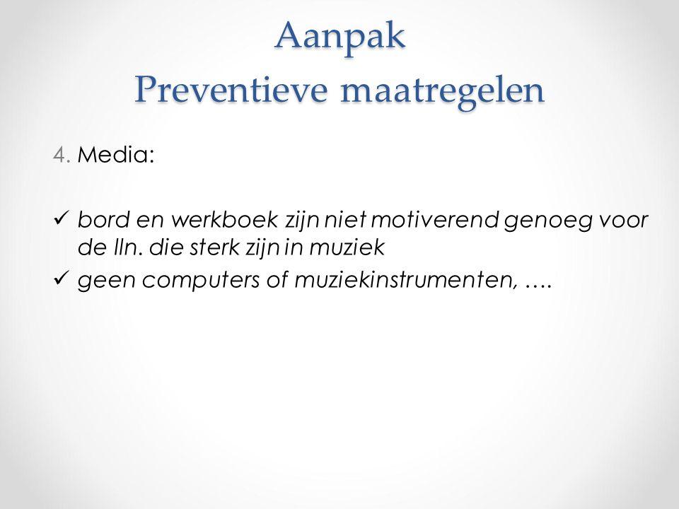 Aanpak Preventieve maatregelen 4. Media: bord en werkboek zijn niet motiverend genoeg voor de lln.