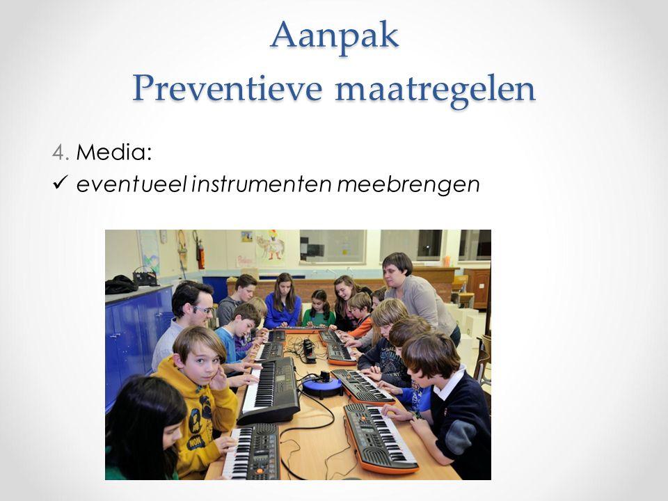 Aanpak Preventieve maatregelen 4. Media: eventueel instrumenten meebrengen