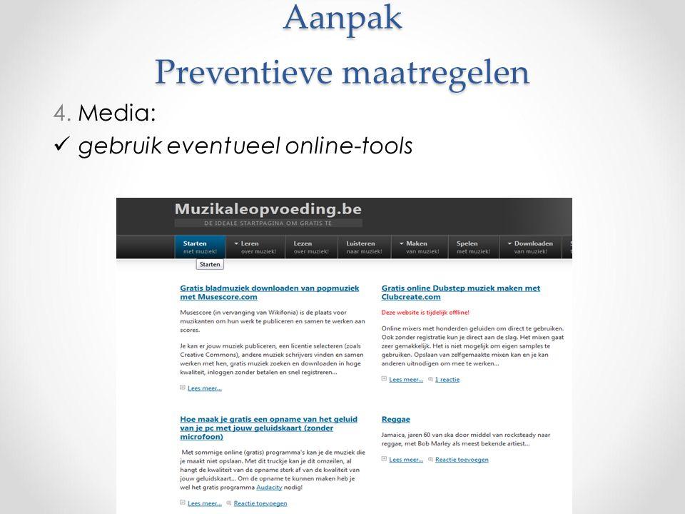 Aanpak Preventieve maatregelen 4. Media: gebruik eventueel online-tools