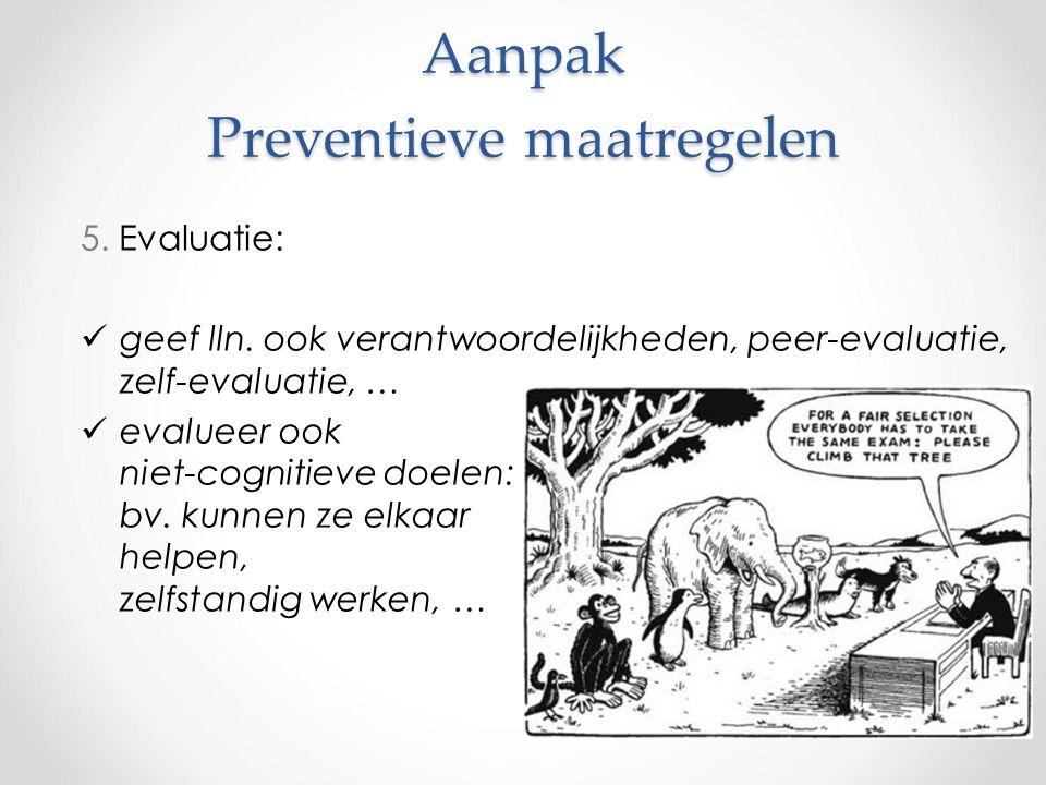 Aanpak Preventieve maatregelen 5. Evaluatie: geef lln.