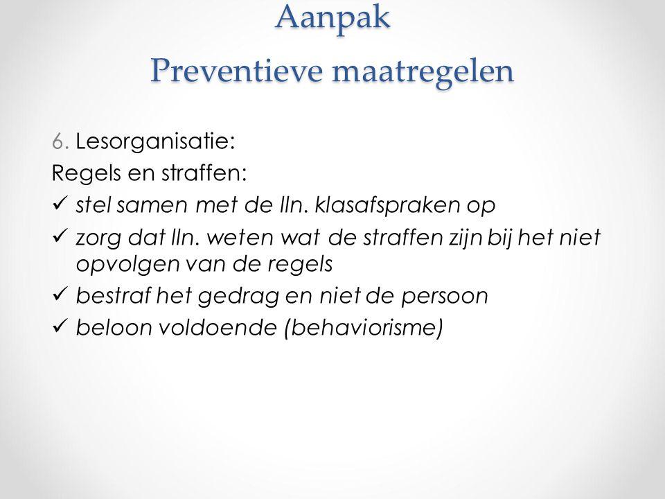 Aanpak Preventieve maatregelen 6. Lesorganisatie: Regels en straffen: stel samen met de lln.
