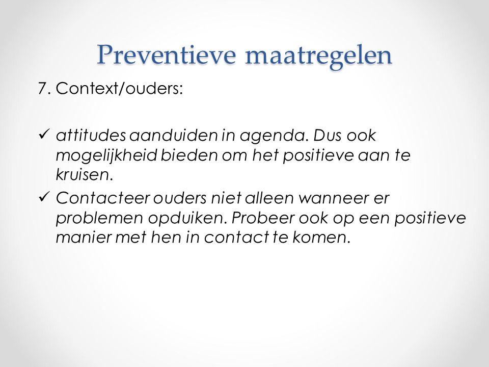 Preventieve maatregelen 7. Context/ouders: attitudes aanduiden in agenda.