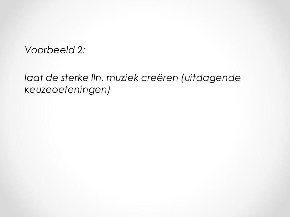 Voorbeeld 2: laat de sterke lln. muziek creëren (uitdagende keuzeoefeningen)