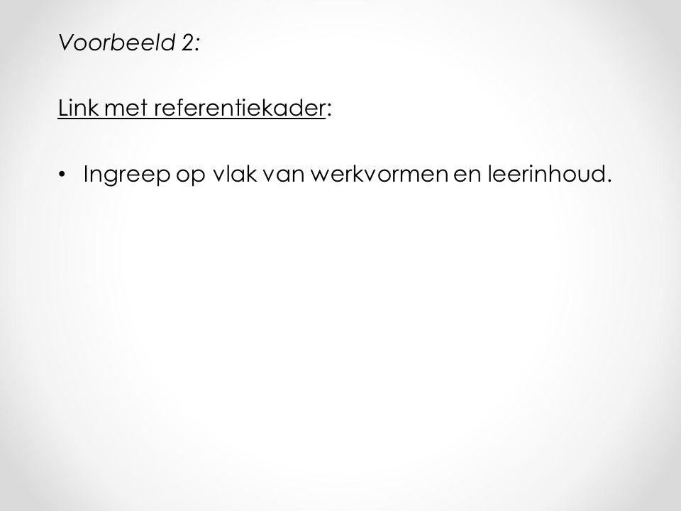 Voorbeeld 2: Link met referentiekader: Ingreep op vlak van werkvormen en leerinhoud.