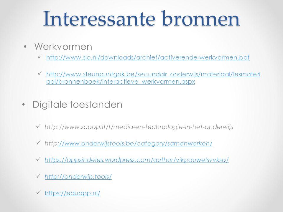 Interessante bronnen Digitale toestanden http://www.scoop.it/t/media-en-technologie-in-het-onderwijs http://www.onderwijstools.be/category/samenwerken/://www.onderwijstools.be/category/samenwerken/ https://appsindeles.wordpress.com/author/vikpauwelsvvkso/ http://onderwijs.tools/ https://eduapp.nl/ Werkvormen http://www.slo.nl/downloads/archief/activerende-werkvormen.pdf http://www.steunpuntgok.be/secundair_onderwijs/materiaal/lesmateri aal/bronnenboek/interactieve_werkvormen.aspx http://www.steunpuntgok.be/secundair_onderwijs/materiaal/lesmateri aal/bronnenboek/interactieve_werkvormen.aspx