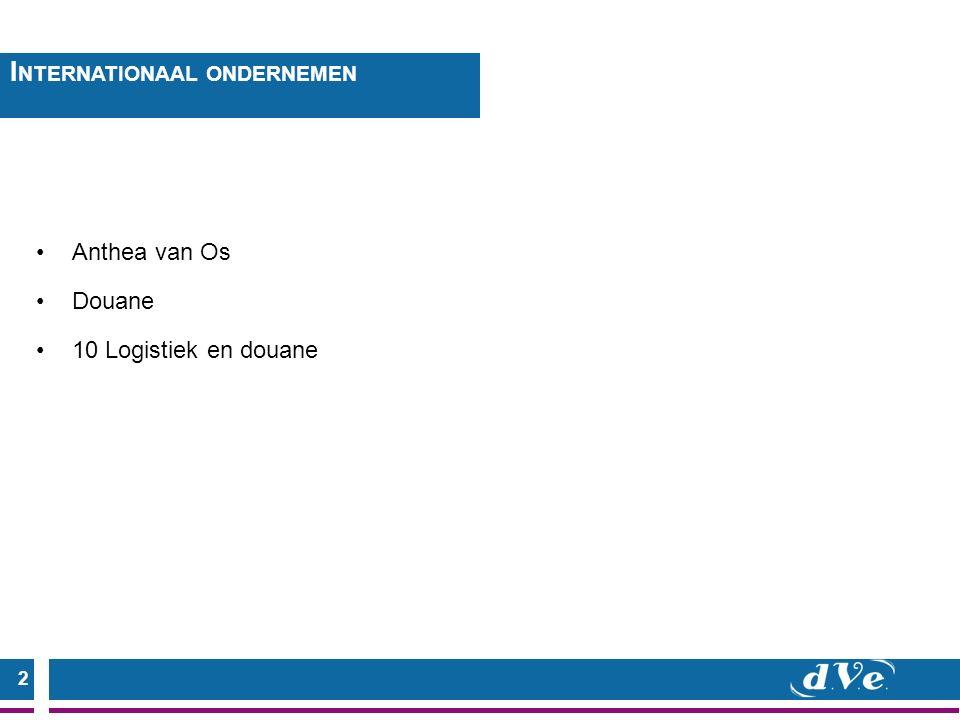 2 Anthea van Os Douane 10 Logistiek en douane I NTERNATIONAAL ONDERNEMEN
