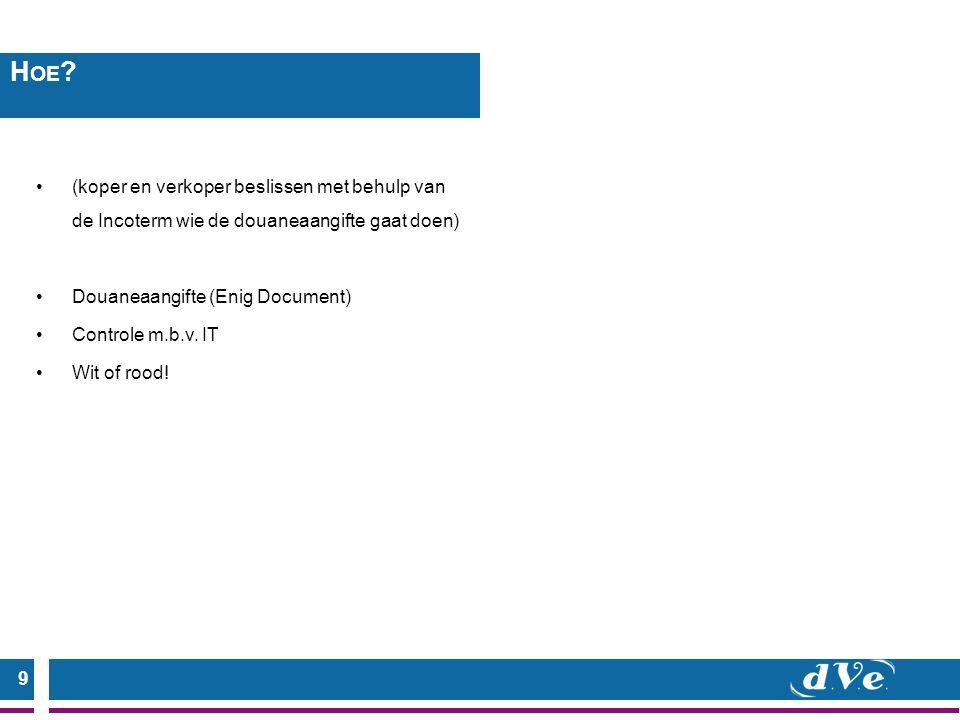 9 (koper en verkoper beslissen met behulp van de Incoterm wie de douaneaangifte gaat doen) Douaneaangifte (Enig Document) Controle m.b.v.