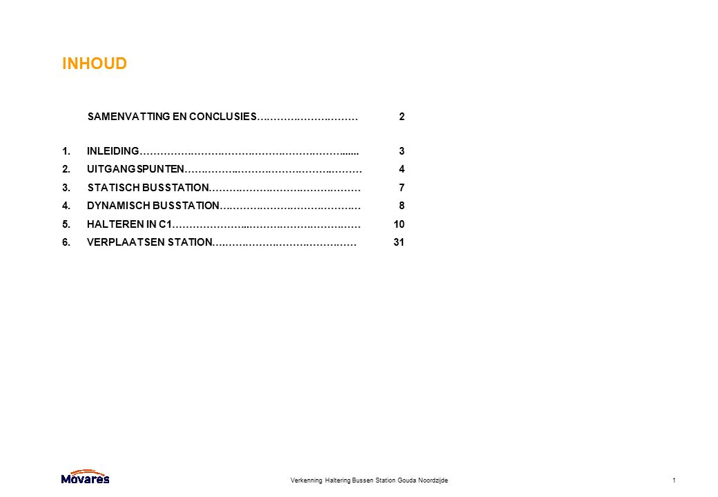 Verkenning Haltering Bussen Station Gouda Noordzijde1 INHOUD SAMENVATTING EN CONCLUSIES………………………… 2 1.INLEIDING……………………………………………………...... 3 2.UITGANGS