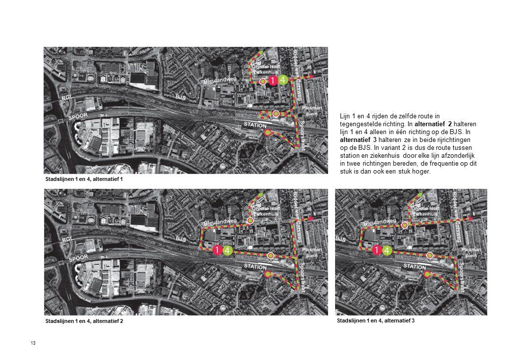 13 Stadslijnen 1 en 4, alternatief 2 Stadslijnen 1 en 4, alternatief 1 Stadslijnen 1 en 4, alternatief 3 Lijn 1 en 4 rijden de zelfde route in tegenge