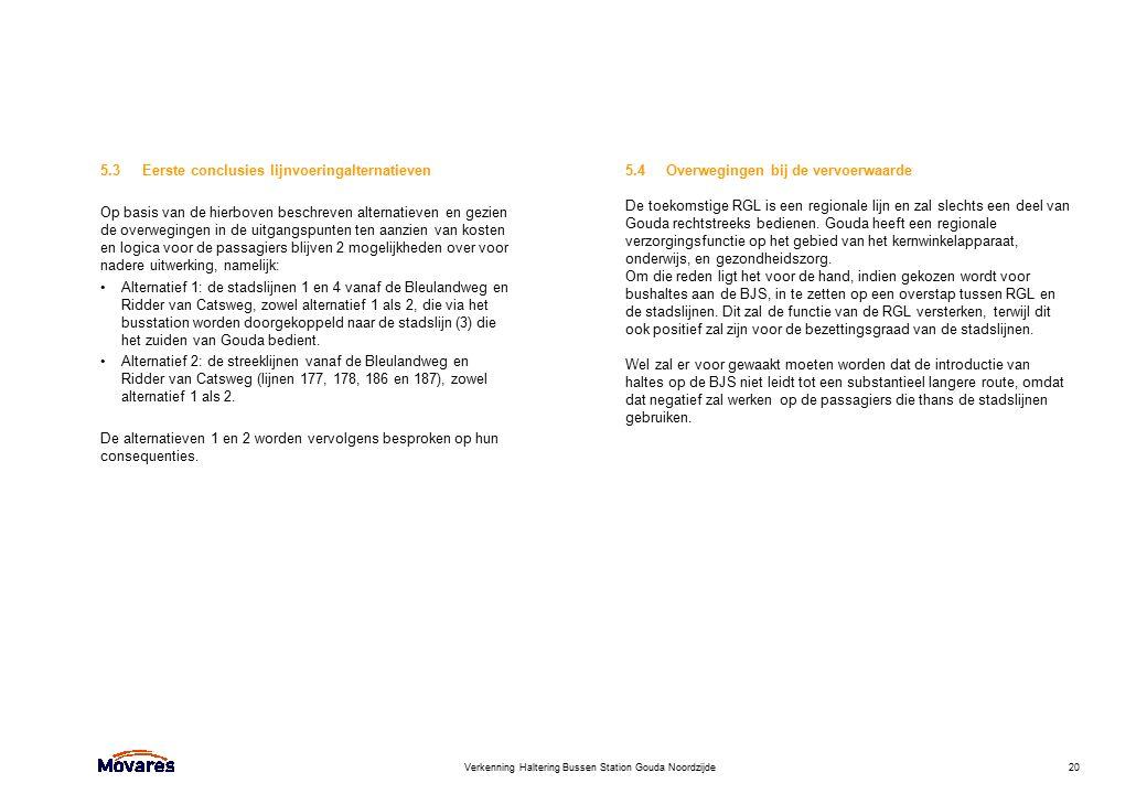 Verkenning Haltering Bussen Station Gouda Noordzijde20 5.3Eerste conclusies lijnvoeringalternatieven Op basis van de hierboven beschreven alternatieve