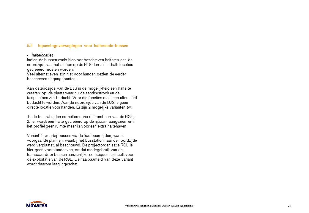 Verkenning Haltering Bussen Station Gouda Noordzijde21 5.5 Inpassingoverwegingen voor halterende bussen - haltelocaties Indien de bussen zoals hiervoo