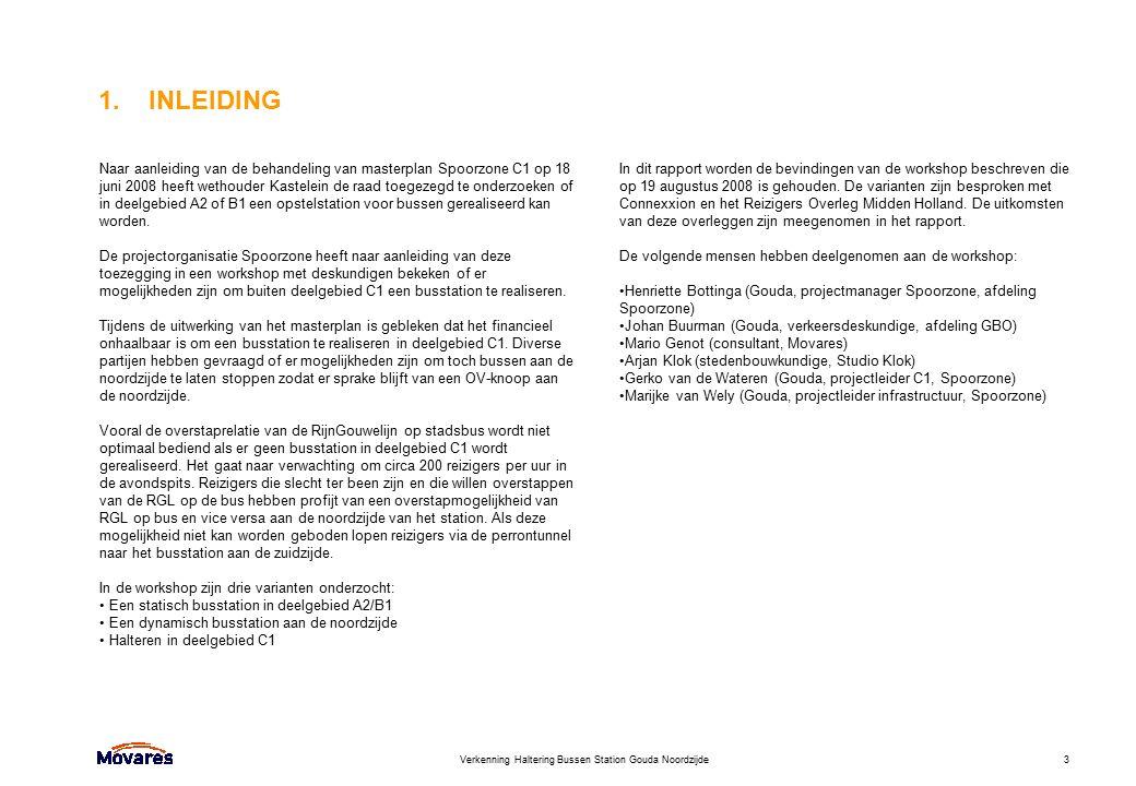 Verkenning Haltering Bussen Station Gouda Noordzijde3 1. INLEIDING Naar aanleiding van de behandeling van masterplan Spoorzone C1 op 18 juni 2008 heef