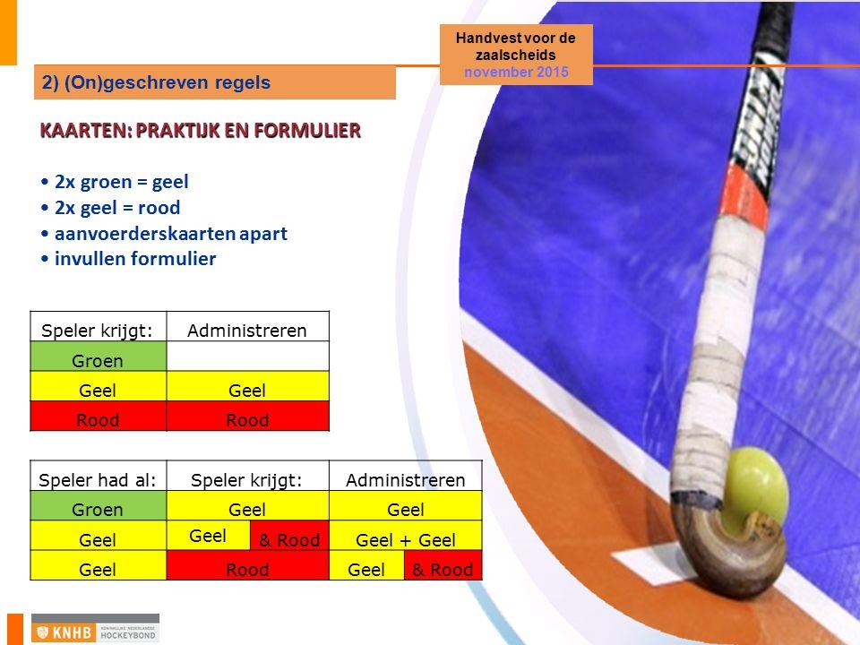 KAARTEN: PRAKTIJK EN FORMULIER 2x groen = geel 2x geel = rood aanvoerderskaarten apart invullen formulier Handvest voor de zaalscheids november 2015 2