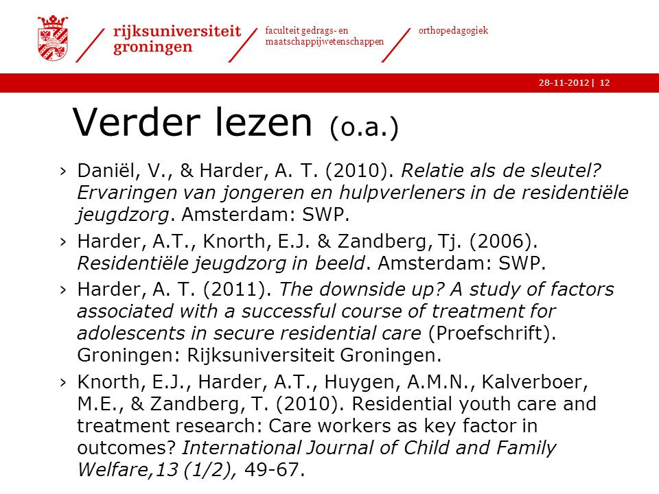| faculteit gedrags- en maatschappijwetenschappen orthopedagogiek 28-11-2012 Verder lezen (o.a.) 12 ›Daniël, V., & Harder, A.