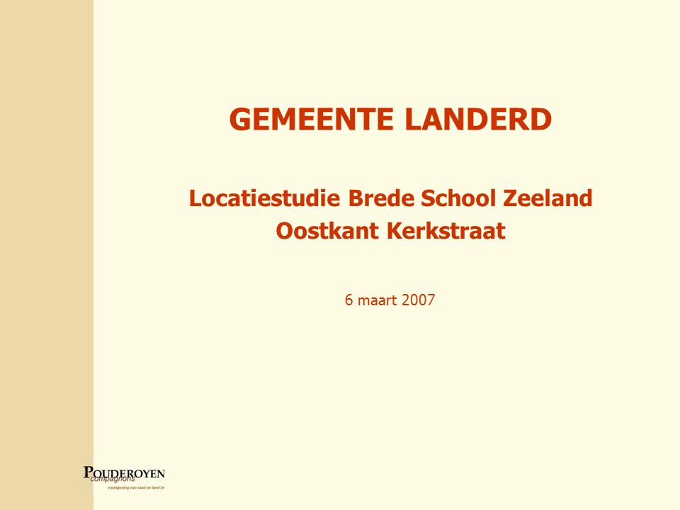 Brede school Zeeland GEMEENTE LANDERD Locatiestudie Brede School Zeeland Oostkant Kerkstraat 6 maart 2007