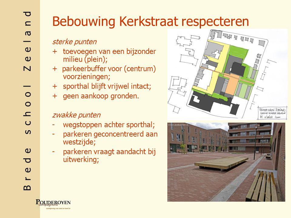 Brede school Zeeland Bebouwing Kerkstraat respecteren sterke punten +toevoegen van een bijzonder milieu (plein); + parkeerbuffer voor (centrum) voorzieningen; +sporthal blijft vrijwel intact; +geen aankoop gronden.