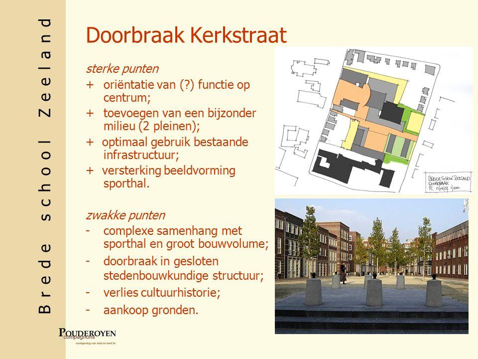 Brede school Zeeland Doorbraak Kerkstraat sterke punten +oriëntatie van ( ) functie op centrum; +toevoegen van een bijzonder milieu (2 pleinen); + optimaal gebruik bestaande infrastructuur; + versterking beeldvorming sporthal.