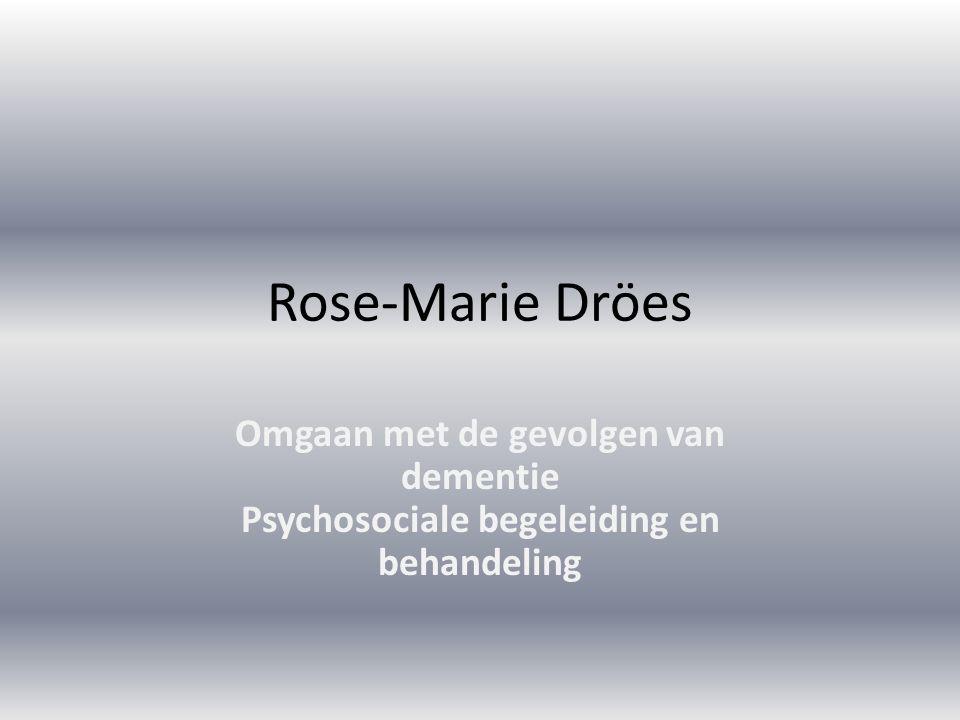 Rose-Marie Dröes Omgaan met de gevolgen van dementie Psychosociale begeleiding en behandeling