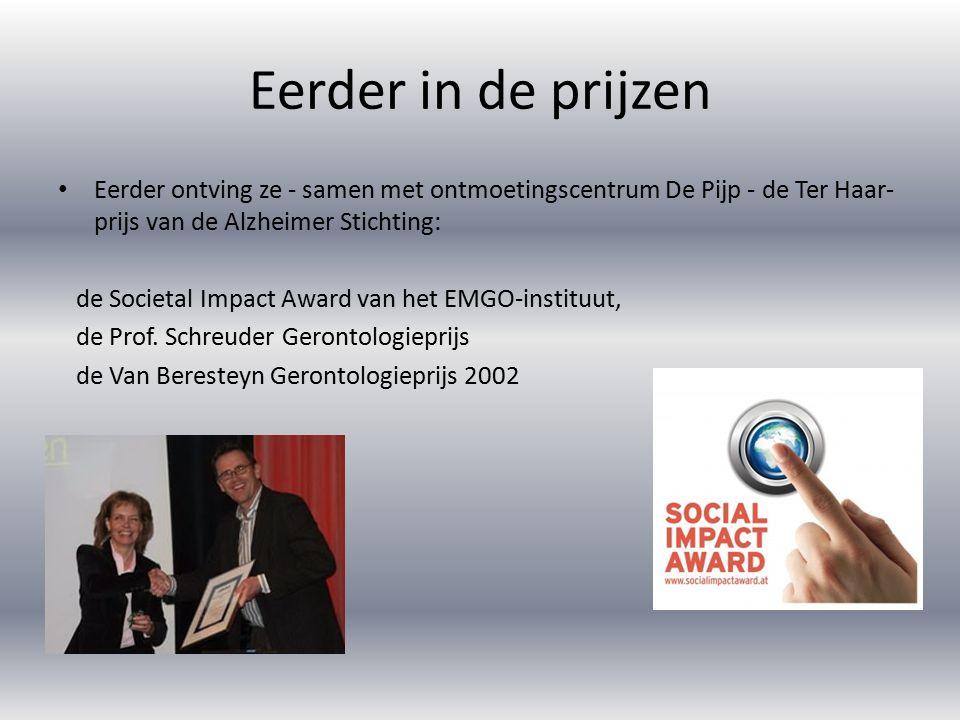 Eerder in de prijzen Eerder ontving ze - samen met ontmoetingscentrum De Pijp - de Ter Haar- prijs van de Alzheimer Stichting: de Societal Impact Award van het EMGO-instituut, de Prof.