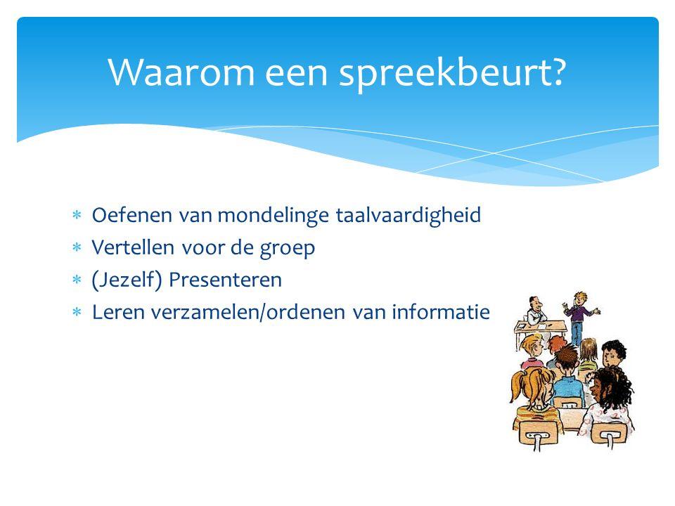  Oefenen van mondelinge taalvaardigheid  Vertellen voor de groep  (Jezelf) Presenteren  Leren verzamelen/ordenen van informatie Waarom een spreekb