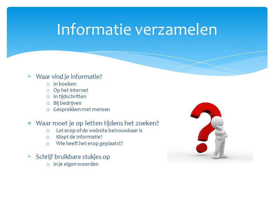  Waar vind je informatie? o In boeken o Op het internet o In tijdschriften o Bij bedrijven o Gesprekken met mensen  Waar moet je op letten tijdens h
