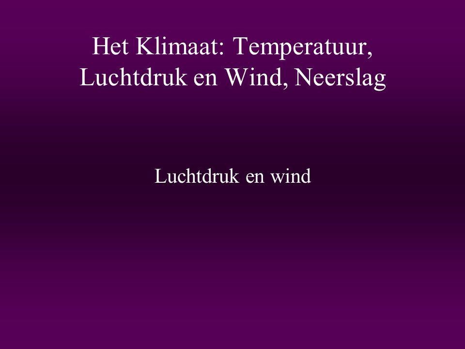 Het Klimaat: Temperatuur, Luchtdruk en Wind, Neerslag Luchtdruk en wind